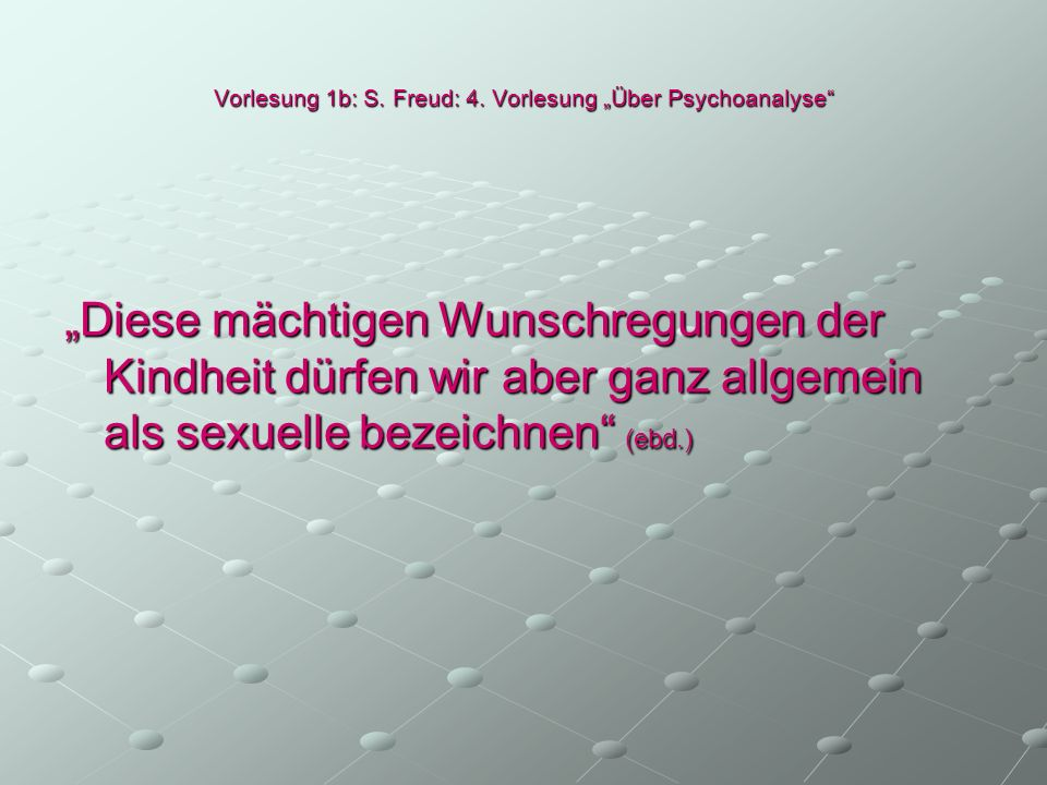 Vorlesung 1b: S.Freud: 4.