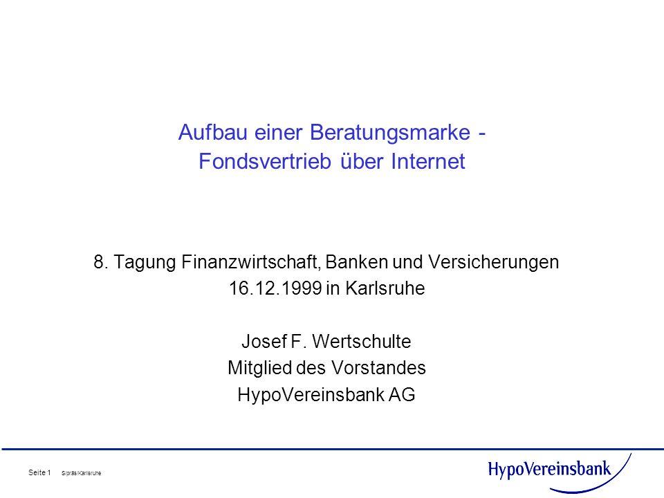 Seite 1 S/präs/Karlsruhe Aufbau einer Beratungsmarke - Fondsvertrieb über Internet 8. Tagung Finanzwirtschaft, Banken und Versicherungen 16.12.1999 in