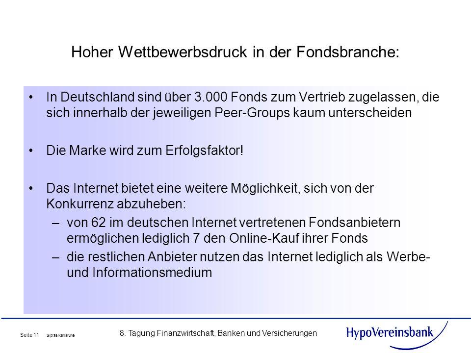 Seite 11 S/präs/Karlsruhe 8. Tagung Finanzwirtschaft, Banken und Versicherungen Hoher Wettbewerbsdruck in der Fondsbranche: In Deutschland sind über 3