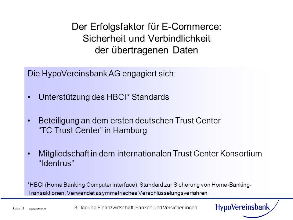 Seite 13 S/präs/Karlsruhe 8. Tagung Finanzwirtschaft, Banken und Versicherungen Der Erfolgsfaktor für E-Commerce: Sicherheit und Verbindlichkeit der ü