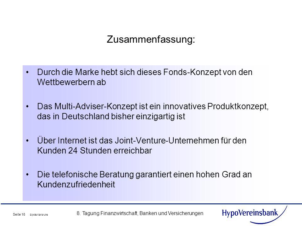 Seite 16 S/präs/Karlsruhe 8. Tagung Finanzwirtschaft, Banken und Versicherungen Zusammenfassung: Durch die Marke hebt sich dieses Fonds-Konzept von de
