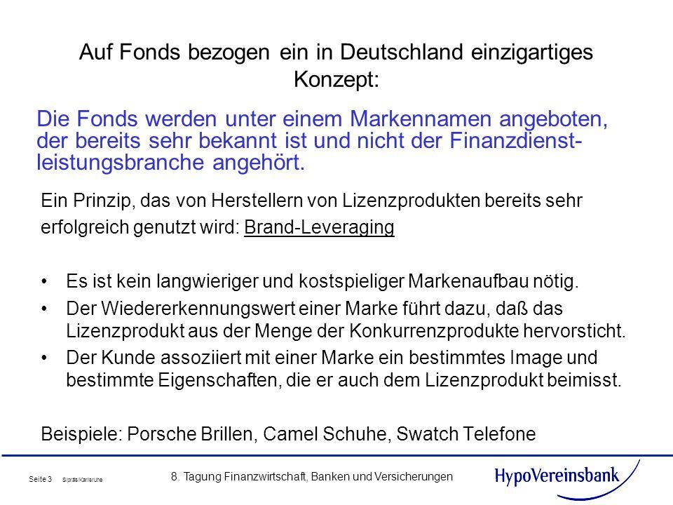 Seite 3 S/präs/Karlsruhe 8. Tagung Finanzwirtschaft, Banken und Versicherungen Auf Fonds bezogen ein in Deutschland einzigartiges Konzept: Ein Prinzip