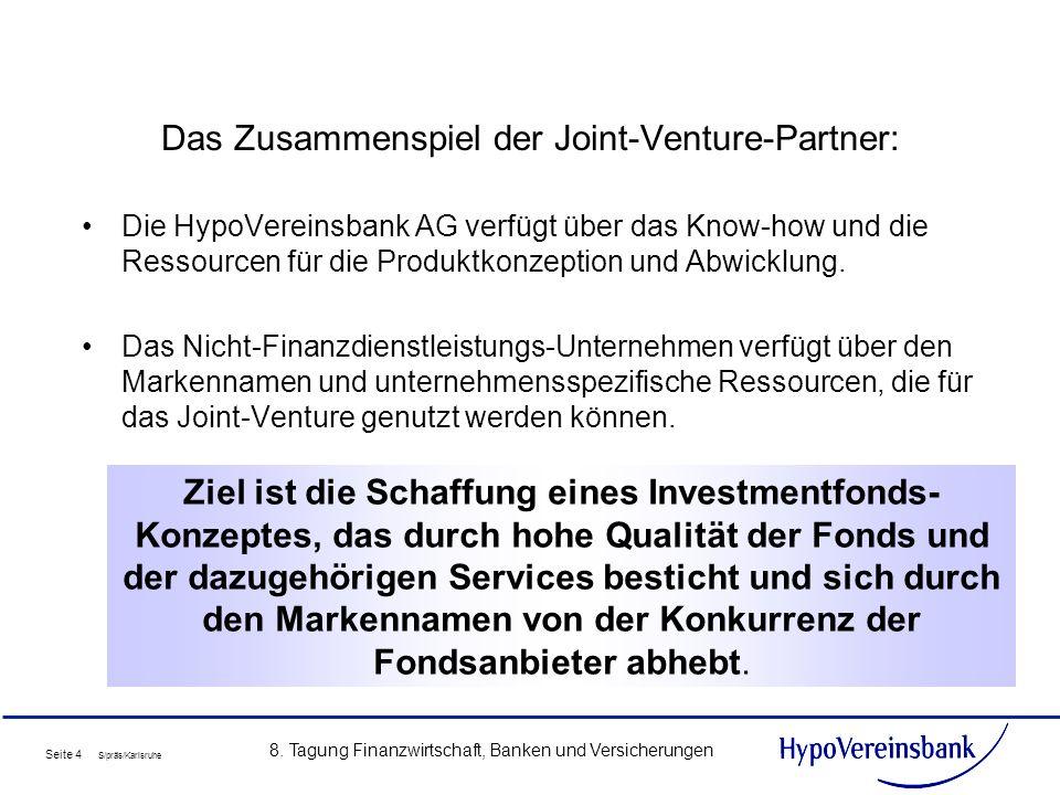 Seite 4 S/präs/Karlsruhe 8. Tagung Finanzwirtschaft, Banken und Versicherungen Das Zusammenspiel der Joint-Venture-Partner: Die HypoVereinsbank AG ver