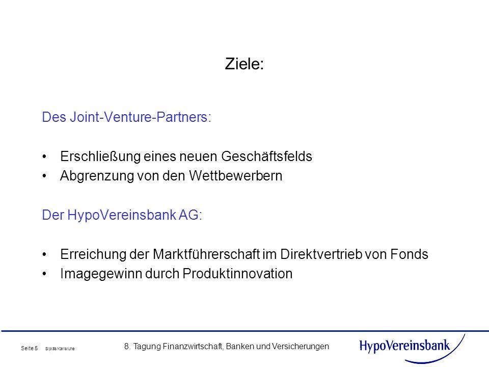 Seite 5 S/präs/Karlsruhe 8. Tagung Finanzwirtschaft, Banken und Versicherungen Ziele: Des Joint-Venture-Partners: Erschließung eines neuen Geschäftsfe