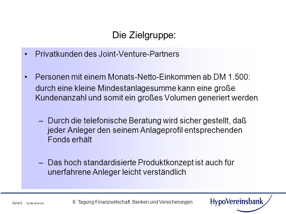 Seite 9 S/präs/Karlsruhe 8. Tagung Finanzwirtschaft, Banken und Versicherungen Die Zielgruppe: Privatkunden des Joint-Venture-Partners Personen mit ei