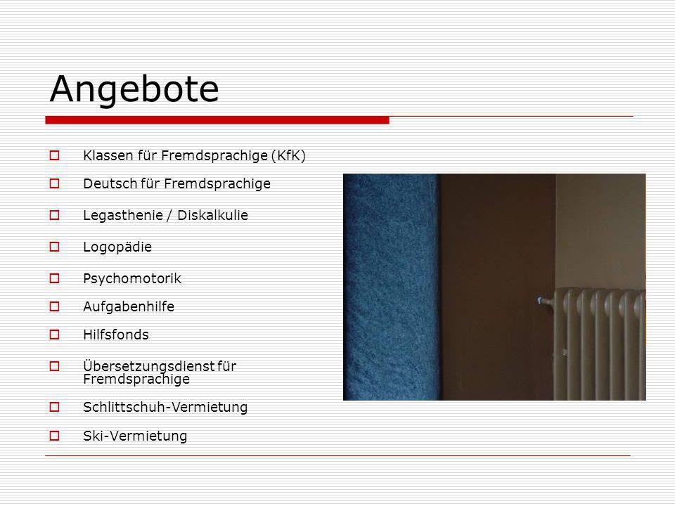 Angebote Klassen für Fremdsprachige (KfK) Deutsch für Fremdsprachige Legasthenie / Diskalkulie Logopädie Psychomotorik Aufgabenhilfe Hilfsfonds Überse