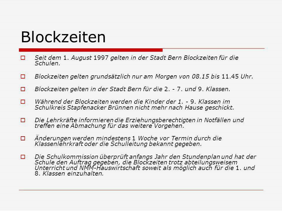 Blockzeiten Seit dem 1. August 1997 gelten in der Stadt Bern Blockzeiten für die Schulen. Blockzeiten gelten grundsätzlich nur am Morgen von 08.15 bis