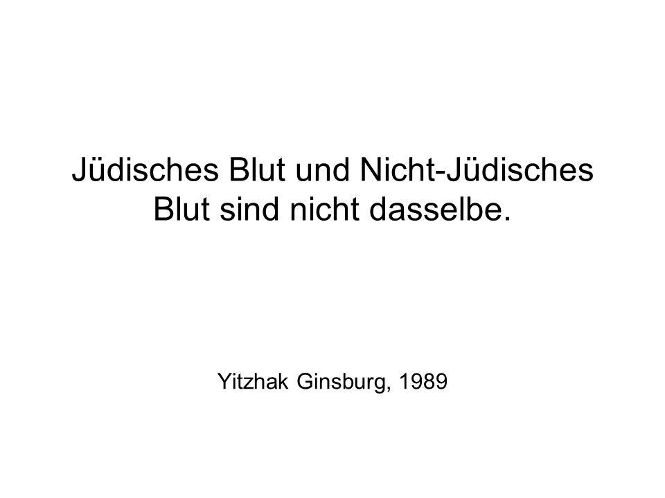 Jüdisches Blut und Nicht-Jüdisches Blut sind nicht dasselbe. Yitzhak Ginsburg, 1989