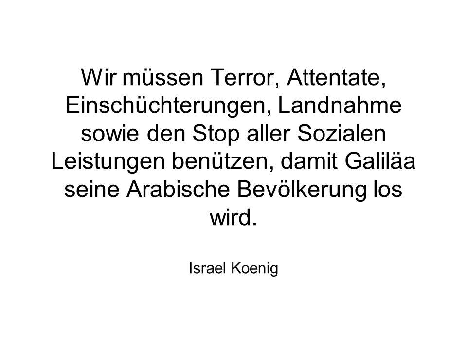 Wir müssen Terror, Attentate, Einschüchterungen, Landnahme sowie den Stop aller Sozialen Leistungen benützen, damit Galiläa seine Arabische Bevölkerun