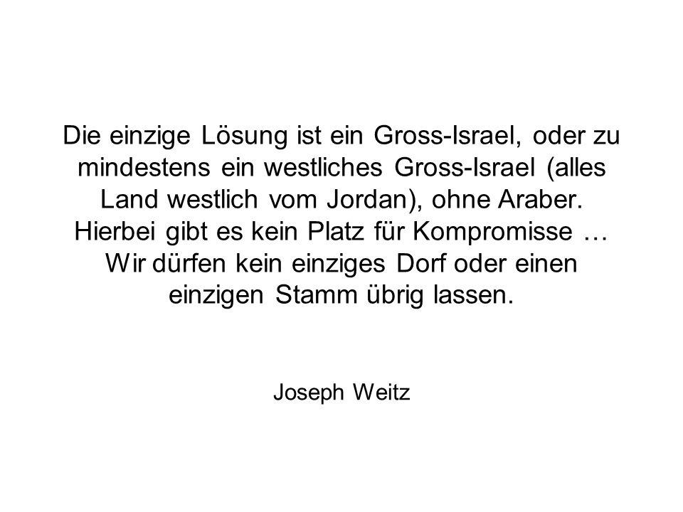 Die einzige Lösung ist ein Gross-Israel, oder zu mindestens ein westliches Gross-Israel (alles Land westlich vom Jordan), ohne Araber. Hierbei gibt es
