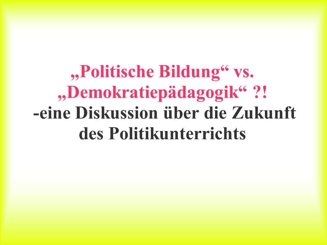 Politische Bildung vs. Demokratiepädagogik ?! -eine Diskussion über die Zukunft des Politikunterrichts