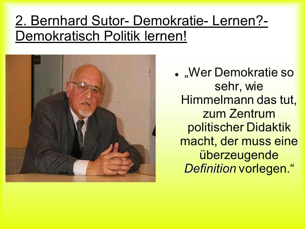 2. Bernhard Sutor- Demokratie- Lernen?- Demokratisch Politik lernen! Definition Wer Demokratie so sehr, wie Himmelmann das tut, zum Zentrum politische