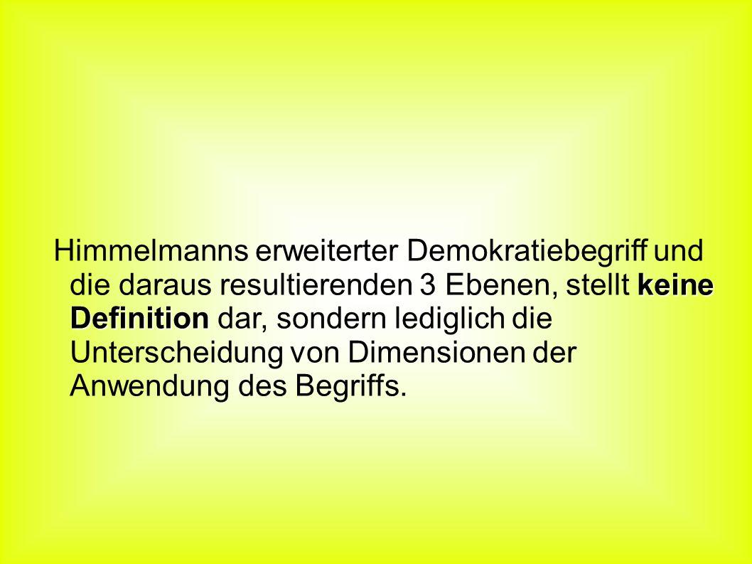 keine Definition Himmelmanns erweiterter Demokratiebegriff und die daraus resultierenden 3 Ebenen, stellt keine Definition dar, sondern lediglich die