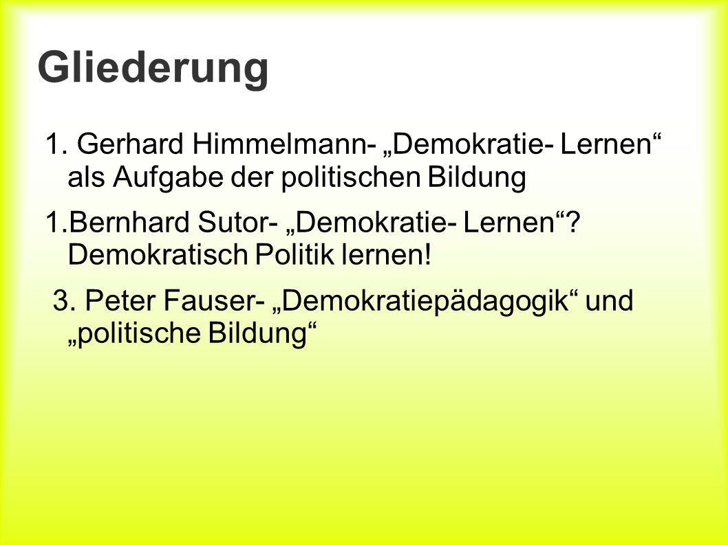 Gliederung 1. Gerhard Himmelmann- Demokratie- Lernen als Aufgabe der politischen Bildung 1.Bernhard Sutor- Demokratie- Lernen? Demokratisch Politik le