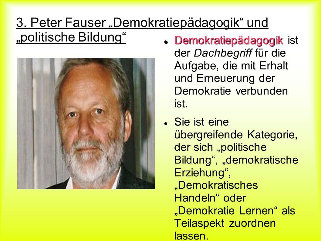 3. Peter Fauser Demokratiepädagogik und politische Bildung Demokratiepädagogik Demokratiepädagogik ist der Dachbegriff für die Aufgabe, die mit Erhalt