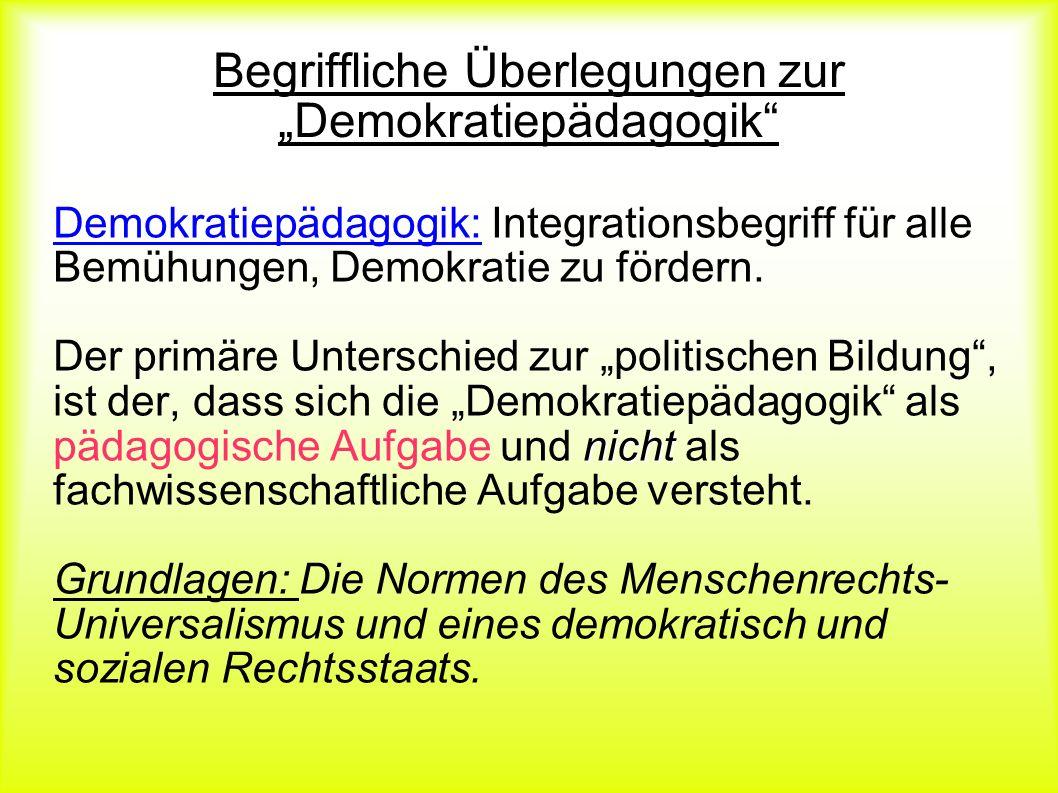 Begriffliche Überlegungen zur Demokratiepädagogik Demokratiepädagogik: Integrationsbegriff für alle Bemühungen, Demokratie zu fördern. nicht Der primä