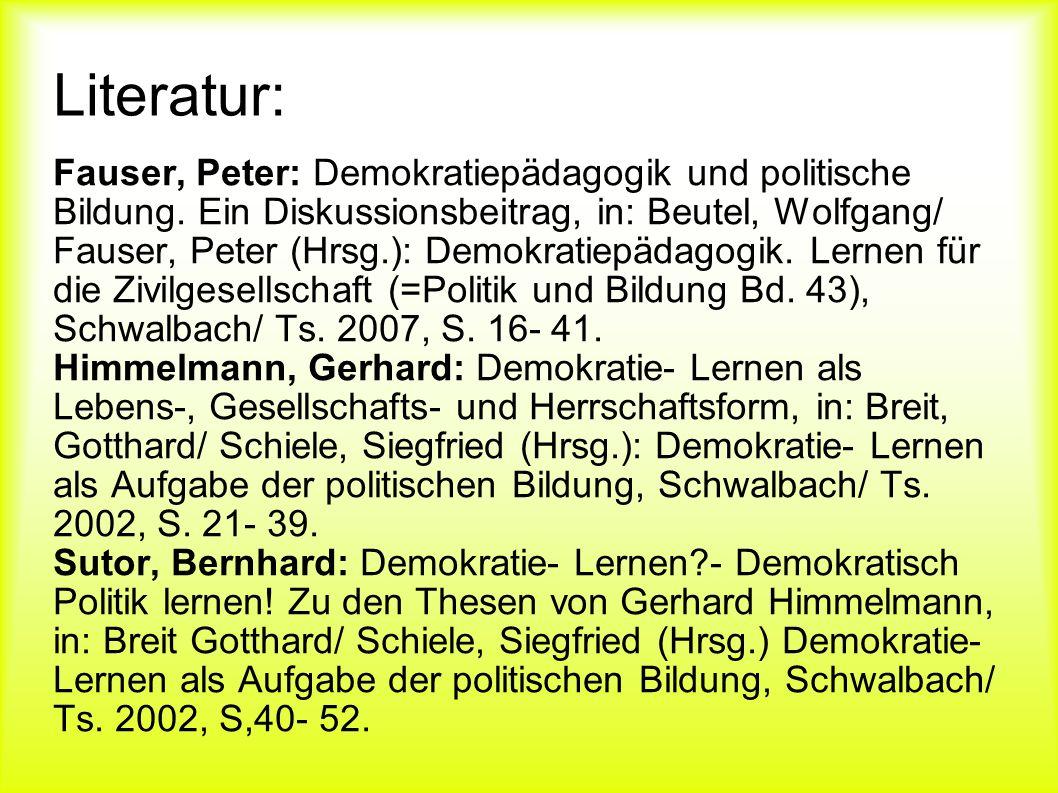 Literatur: Fauser, Peter: Demokratiepädagogik und politische Bildung. Ein Diskussionsbeitrag, in: Beutel, Wolfgang/ Fauser, Peter (Hrsg.): Demokratiep