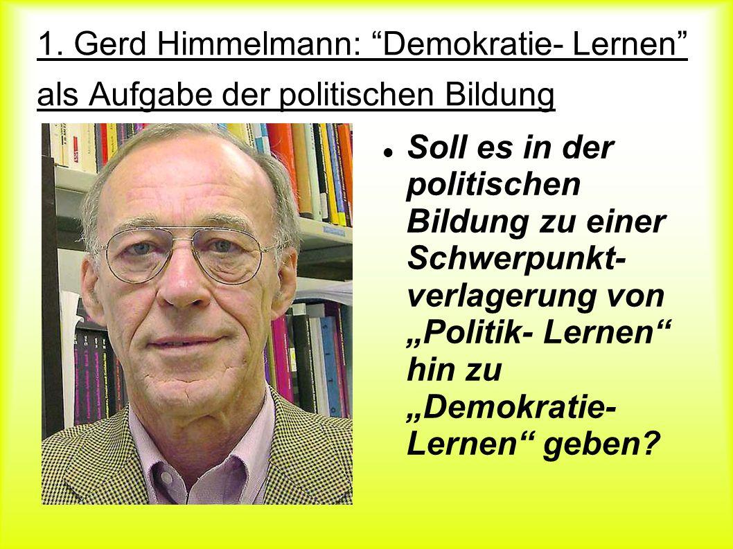 1. Gerd Himmelmann: Demokratie- Lernen als Aufgabe der politischen Bildung Soll es in der politischen Bildung zu einer Schwerpunkt- verlagerung von Po