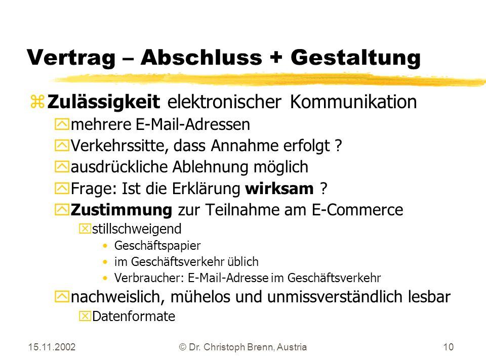15.11.2002© Dr. Christoph Brenn, Austria10 Vertrag – Abschluss + Gestaltung zZulässigkeit elektronischer Kommunikation ymehrere E-Mail-Adressen yVerke
