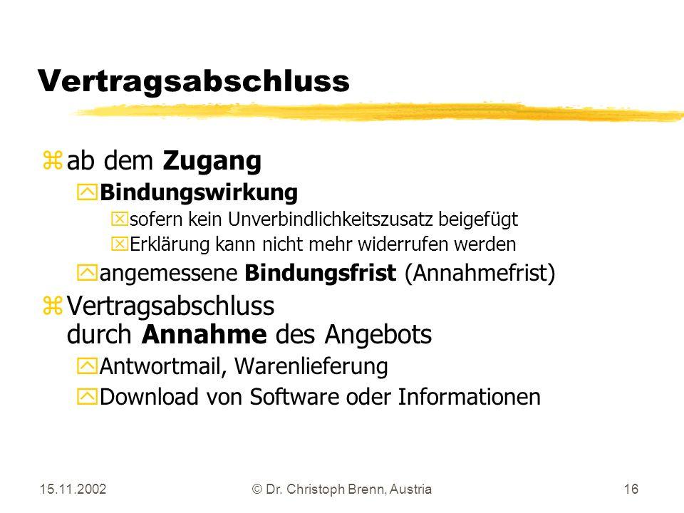 15.11.2002© Dr. Christoph Brenn, Austria16 Vertragsabschluss z ab dem Zugang y Bindungswirkung x sofern kein Unverbindlichkeitszusatz beigefügt x Erkl
