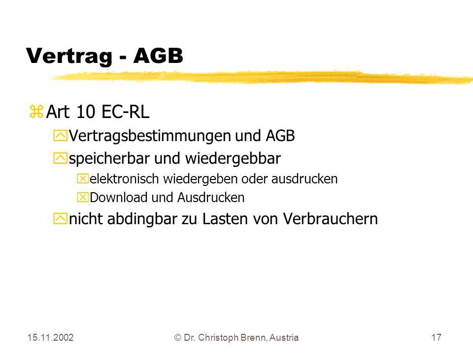 15.11.2002© Dr. Christoph Brenn, Austria17 Vertrag - AGB zArt 10 EC-RL yVertragsbestimmungen und AGB yspeicherbar und wiedergebbar xelektronisch wiede