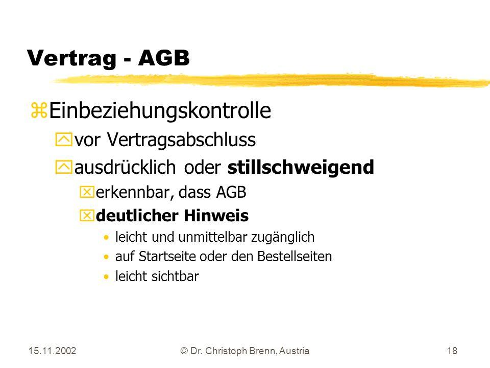 15.11.2002© Dr. Christoph Brenn, Austria18 Vertrag - AGB zEinbeziehungskontrolle yvor Vertragsabschluss yausdrücklich oder stillschweigend xerkennbar,