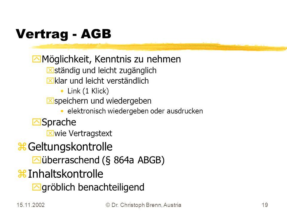 15.11.2002© Dr. Christoph Brenn, Austria19 Vertrag - AGB yMöglichkeit, Kenntnis zu nehmen xständig und leicht zugänglich xklar und leicht verständlich