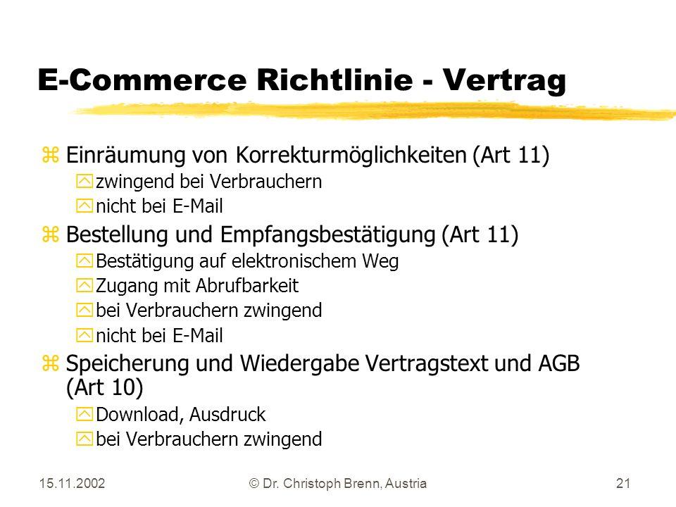 15.11.2002© Dr. Christoph Brenn, Austria21 E-Commerce Richtlinie - Vertrag z Einräumung von Korrekturmöglichkeiten (Art 11) y zwingend bei Verbraucher