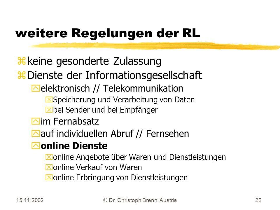 15.11.2002© Dr. Christoph Brenn, Austria22 weitere Regelungen der RL zkeine gesonderte Zulassung zDienste der Informationsgesellschaft yelektronisch /