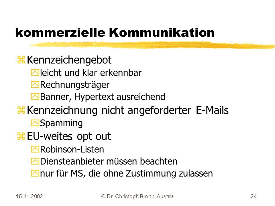 15.11.2002© Dr. Christoph Brenn, Austria24 kommerzielle Kommunikation zKennzeichengebot yleicht und klar erkennbar yRechnungsträger yBanner, Hypertext