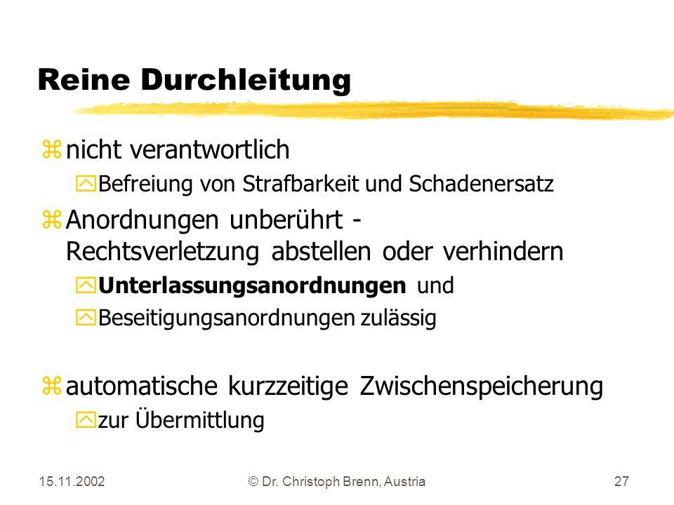 15.11.2002© Dr. Christoph Brenn, Austria27 Reine Durchleitung znicht verantwortlich yBefreiung von Strafbarkeit und Schadenersatz zAnordnungen unberüh