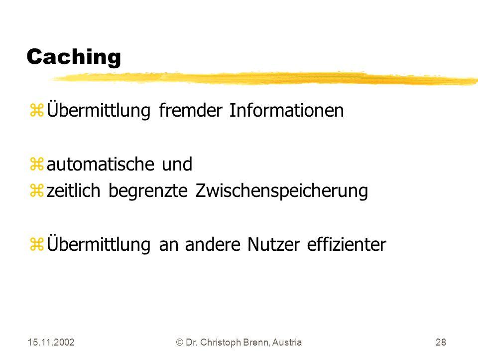 15.11.2002© Dr. Christoph Brenn, Austria28 Caching zÜbermittlung fremder Informationen zautomatische und zzeitlich begrenzte Zwischenspeicherung zÜber