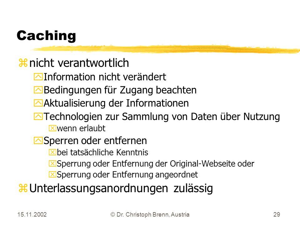 15.11.2002© Dr. Christoph Brenn, Austria29 Caching znicht verantwortlich yInformation nicht verändert yBedingungen für Zugang beachten yAktualisierung