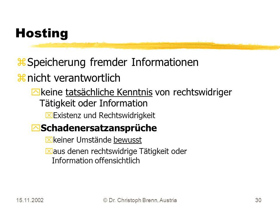 15.11.2002© Dr. Christoph Brenn, Austria30 Hosting zSpeicherung fremder Informationen znicht verantwortlich ykeine tatsächliche Kenntnis von rechtswid