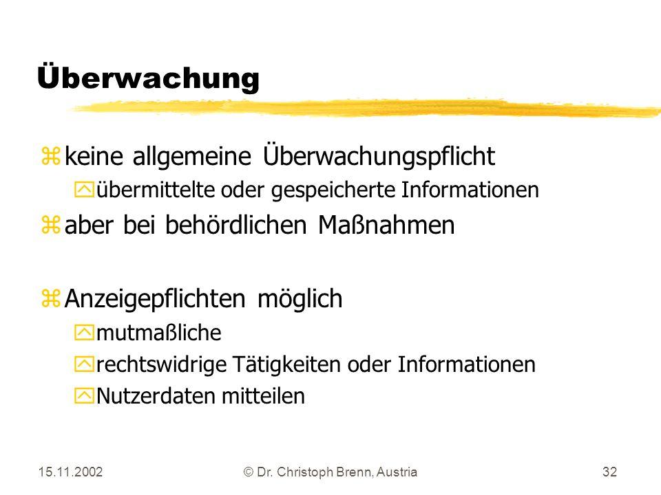 15.11.2002© Dr. Christoph Brenn, Austria32 Überwachung zkeine allgemeine Überwachungspflicht yübermittelte oder gespeicherte Informationen zaber bei b