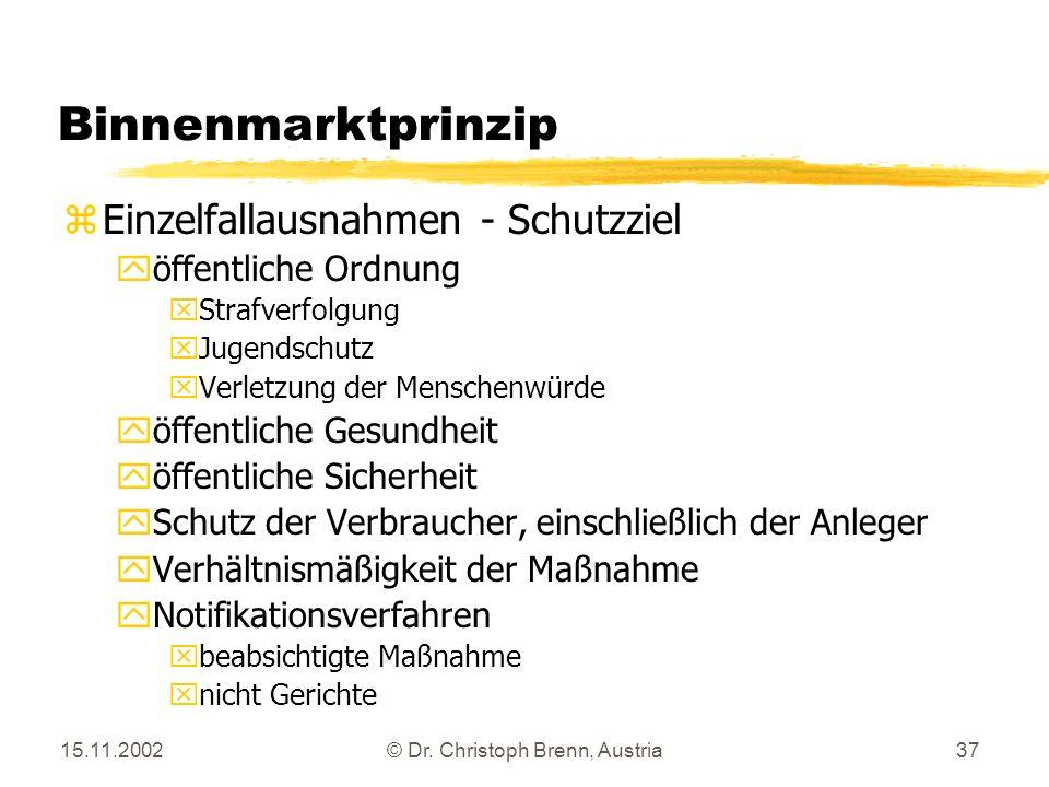 15.11.2002© Dr. Christoph Brenn, Austria37 Binnenmarktprinzip zEinzelfallausnahmen - Schutzziel yöffentliche Ordnung xStrafverfolgung xJugendschutz xV