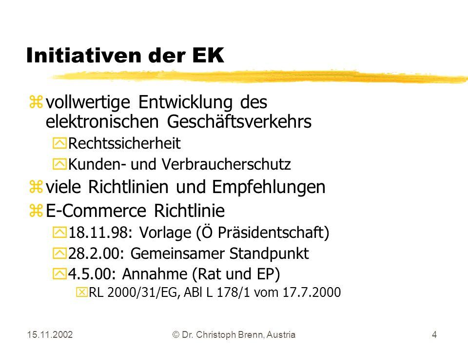 15.11.2002© Dr. Christoph Brenn, Austria4 Initiativen der EK zvollwertige Entwicklung des elektronischen Geschäftsverkehrs yRechtssicherheit yKunden-