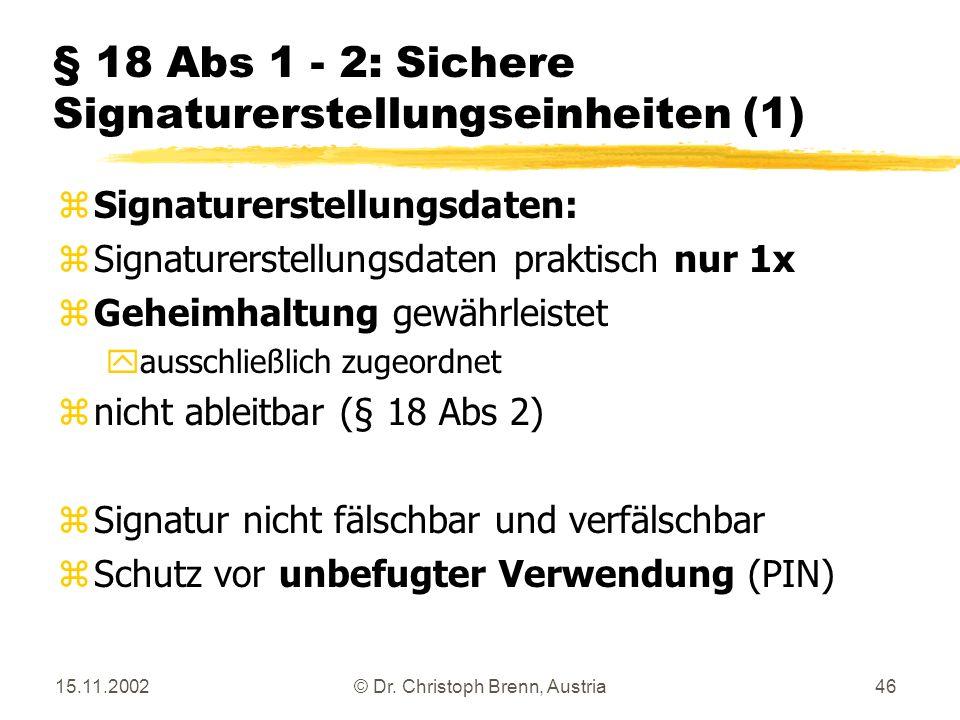 15.11.2002© Dr. Christoph Brenn, Austria46 § 18 Abs 1 - 2: Sichere Signaturerstellungseinheiten (1) zSignaturerstellungsdaten: zSignaturerstellungsdat