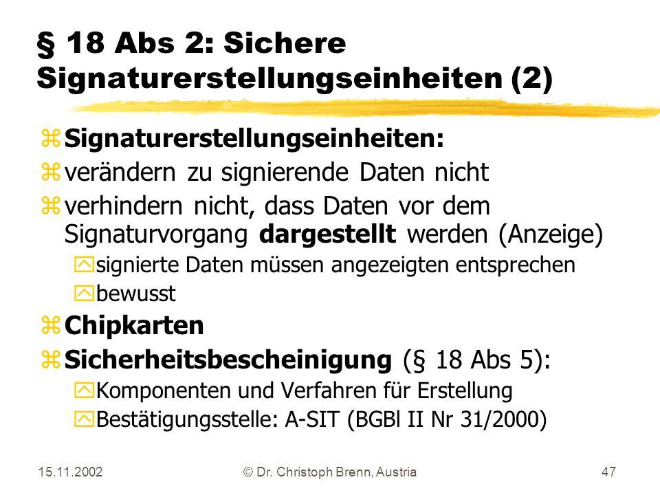 15.11.2002© Dr. Christoph Brenn, Austria47 § 18 Abs 2: Sichere Signaturerstellungseinheiten (2) zSignaturerstellungseinheiten: zverändern zu signieren
