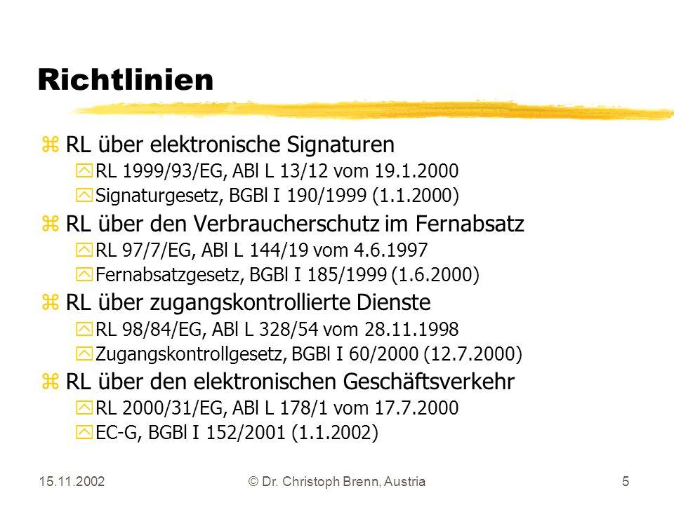 15.11.2002© Dr. Christoph Brenn, Austria5 Richtlinien zRL über elektronische Signaturen yRL 1999/93/EG, ABl L 13/12 vom 19.1.2000 ySignaturgesetz, BGB