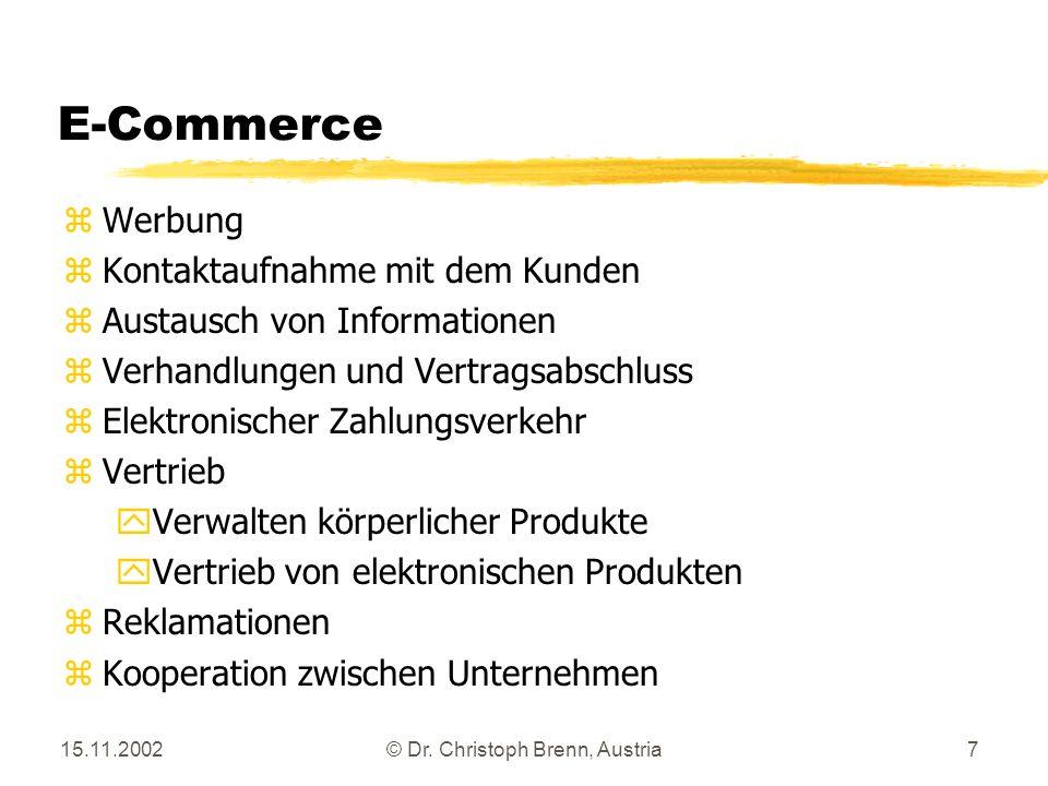 15.11.2002© Dr. Christoph Brenn, Austria7 E-Commerce zWerbung z Kontaktaufnahme mit dem Kunden z Austausch von Informationen z Verhandlungen und Vertr