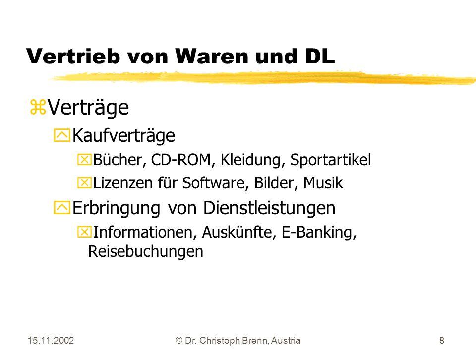 15.11.2002© Dr. Christoph Brenn, Austria8 Vertrieb von Waren und DL zVerträge yKaufverträge x Bücher, CD-ROM, Kleidung, Sportartikel xLizenzen für Sof