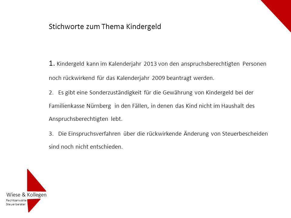 Stichworte zum Thema Kindergeld 1. Kindergeld kann im Kalenderjahr 2013 von den anspruchsberechtigten Personen noch rückwirkend für das Kalenderjahr 2