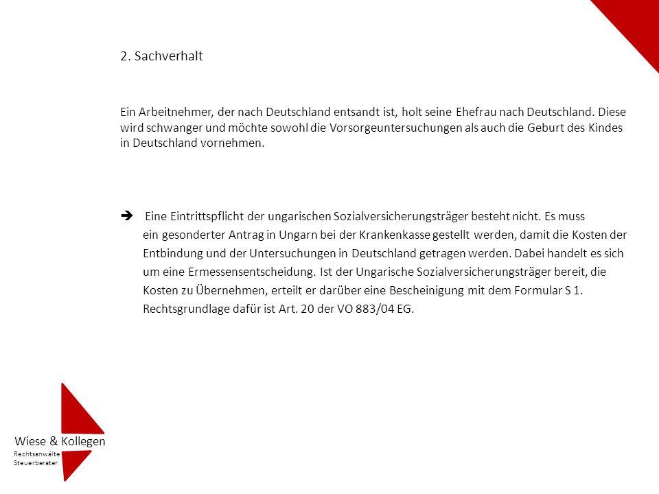 2. Sachverhalt Ein Arbeitnehmer, der nach Deutschland entsandt ist, holt seine Ehefrau nach Deutschland. Diese wird schwanger und möchte sowohl die Vo