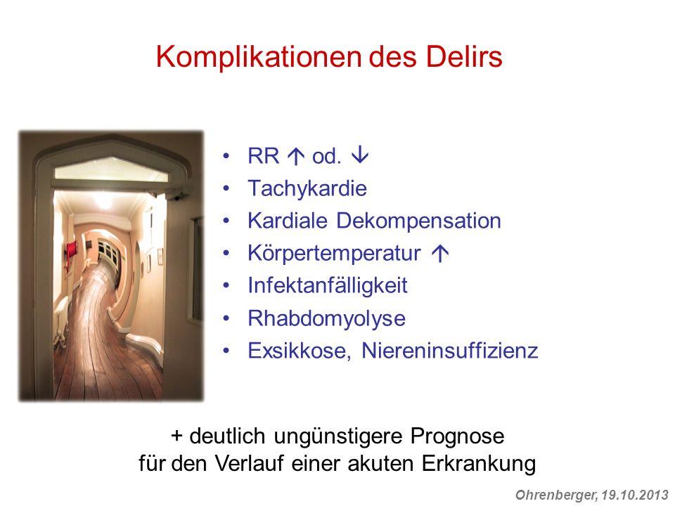 Ohrenberger, 19.10.2013 Komplikationen des Delirs RR od. Tachykardie Kardiale Dekompensation Körpertemperatur Infektanfälligkeit Rhabdomyolyse Exsikko