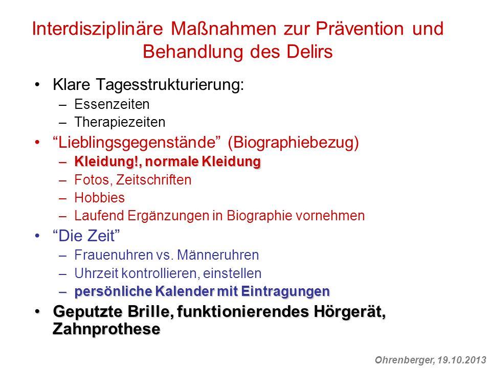 Ohrenberger, 19.10.2013 Interdisziplinäre Maßnahmen zur Prävention und Behandlung des Delirs Klare Tagesstrukturierung: –Essenzeiten –Therapiezeiten L