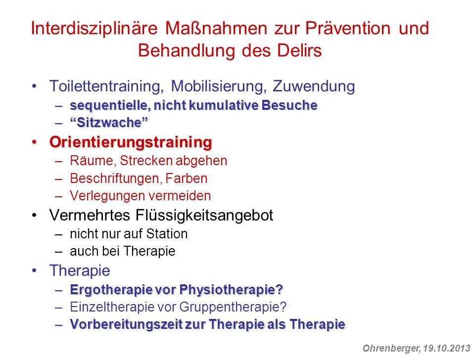Ohrenberger, 19.10.2013 Interdisziplinäre Maßnahmen zur Prävention und Behandlung des Delirs Toilettentraining, Mobilisierung, Zuwendung –sequentielle