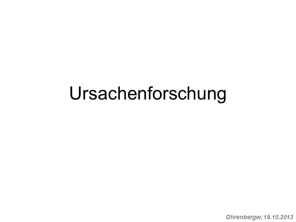 Ohrenberger, 19.10.2013 Ursachenforschung