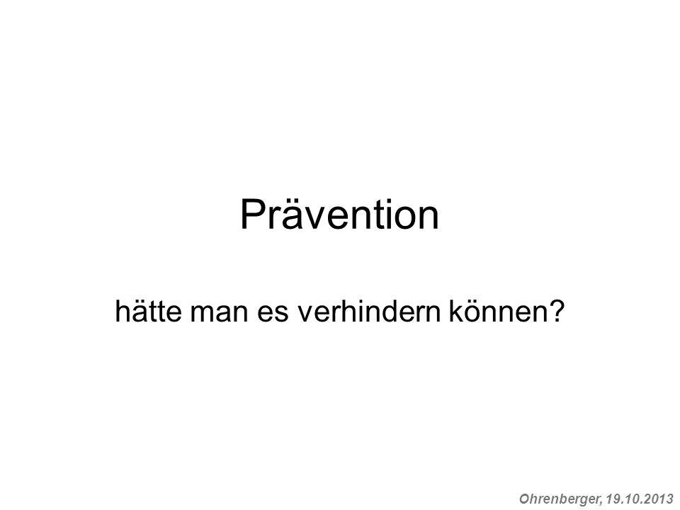 Ohrenberger, 19.10.2013 Prävention hätte man es verhindern können?