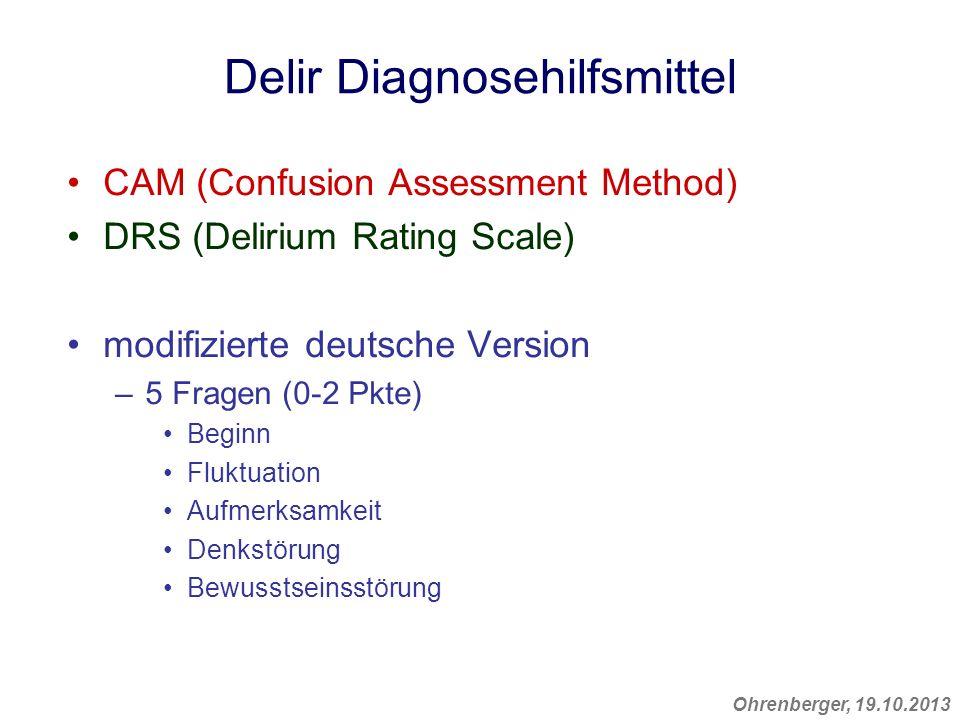 Ohrenberger, 19.10.2013 Delir Diagnosehilfsmittel CAM (Confusion Assessment Method) DRS (Delirium Rating Scale) modifizierte deutsche Version –5 Frage